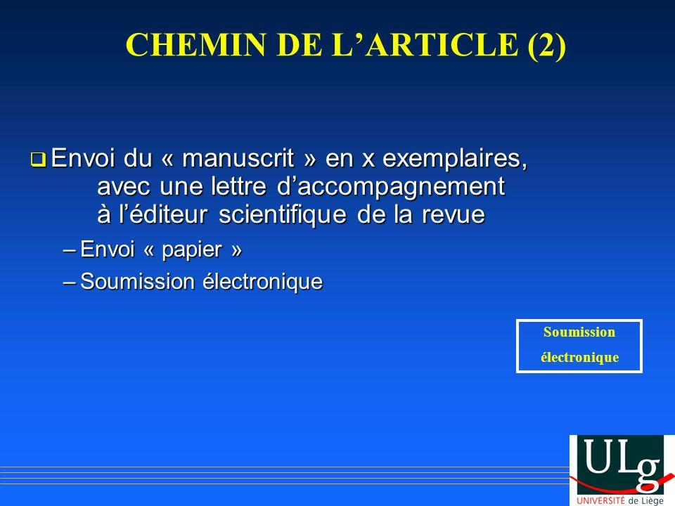 CHEMIN DE LARTICLE (2) Envoi du « manuscrit » en x exemplaires, avec une lettre daccompagnement à léditeur scientifique de la revue Envoi du « manuscr