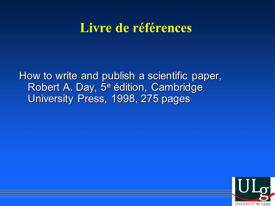 Livre de références How to write and publish a scientific paper, Robert A. Day, 5 e édition, Cambridge University Press, 1998, 275 pages