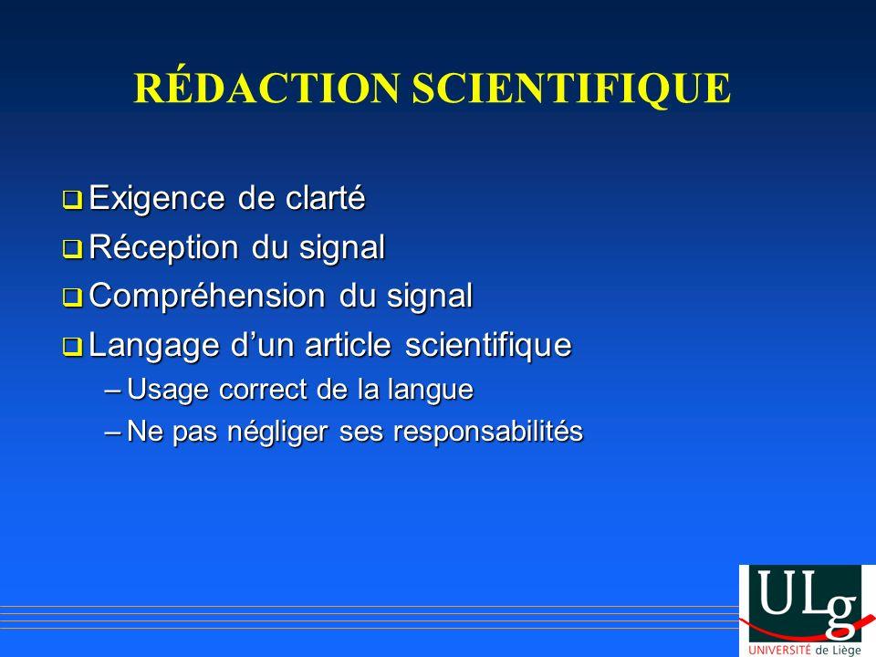 RÉDACTION SCIENTIFIQUE Exigence de clarté Exigence de clarté Réception du signal Réception du signal Compréhension du signal Compréhension du signal L