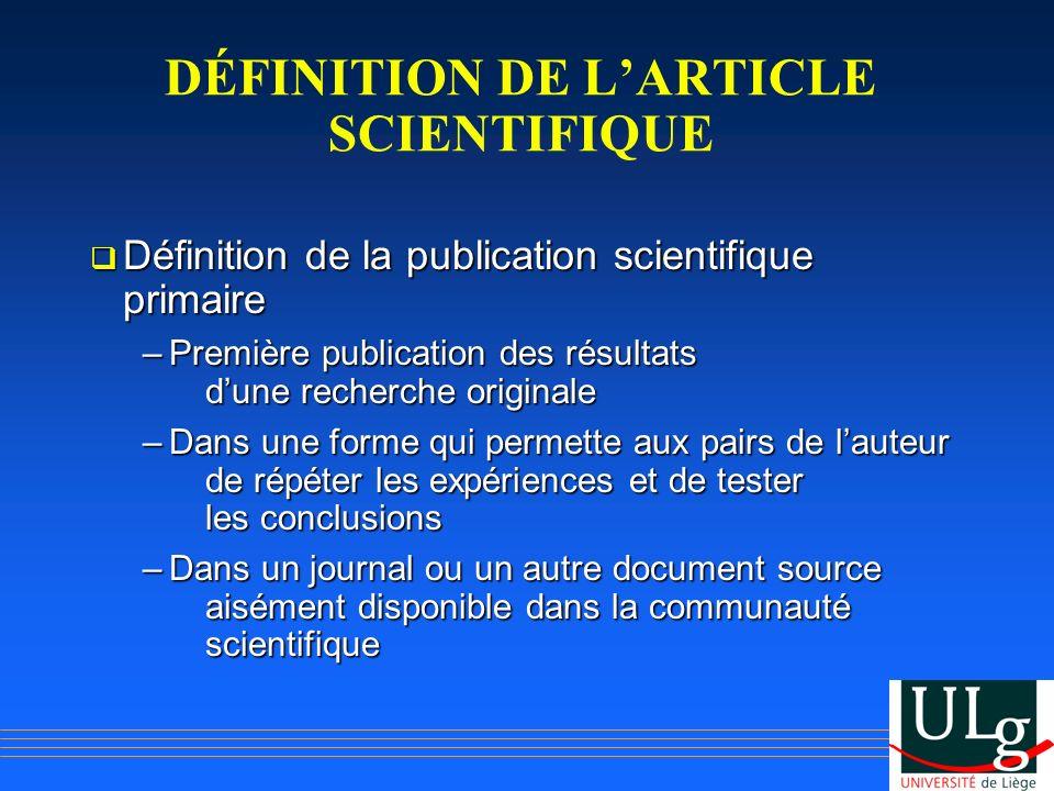 DÉFINITION DE LARTICLE SCIENTIFIQUE Définition de la publication scientifique primaire Définition de la publication scientifique primaire –Première pu