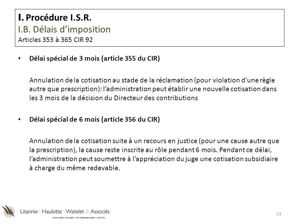 Association davocats – Advocatenassociatie – Law firm I. Procédure I.S.R. I.B. Délais dimposition Articles 353 à 365 CIR 92 Délai spécial de 3 mois (a