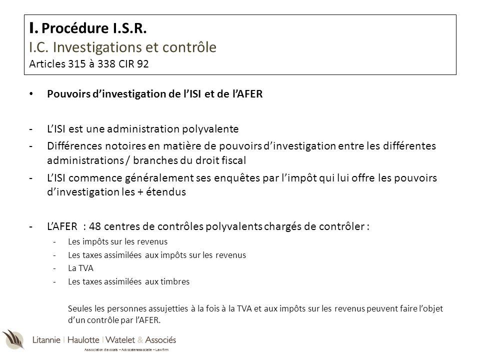 Association davocats – Advocatenassociatie – Law firm I. Procédure I.S.R. I.C. Investigations et contrôle Articles 315 à 338 CIR 92 Pouvoirs dinvestig
