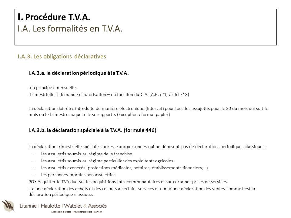 Association davocats – Advocatenassociatie – Law firm I.A.3. Les obligations déclaratives I.A.3.a. la déclaration périodique à la T.V.A. -en principe