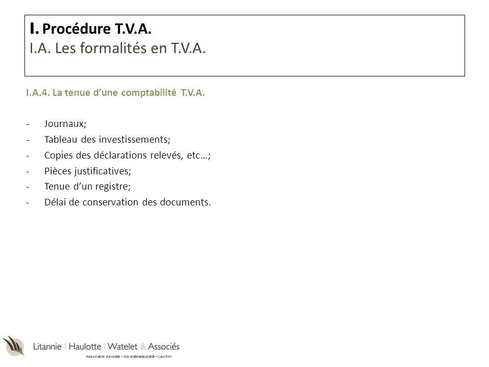 Association davocats – Advocatenassociatie – Law firm I.A.4. La tenue dune comptabilité T.V.A. -Journaux; -Tableau des investissements; -Copies des dé