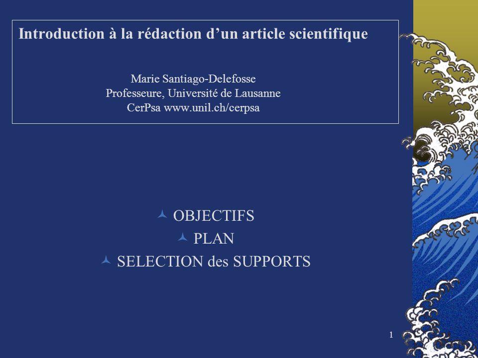 1 Introduction à la rédaction dun article scientifique Marie Santiago-Delefosse Professeure, Université de Lausanne CerPsa www.unil.ch/cerpsa OBJECTIF