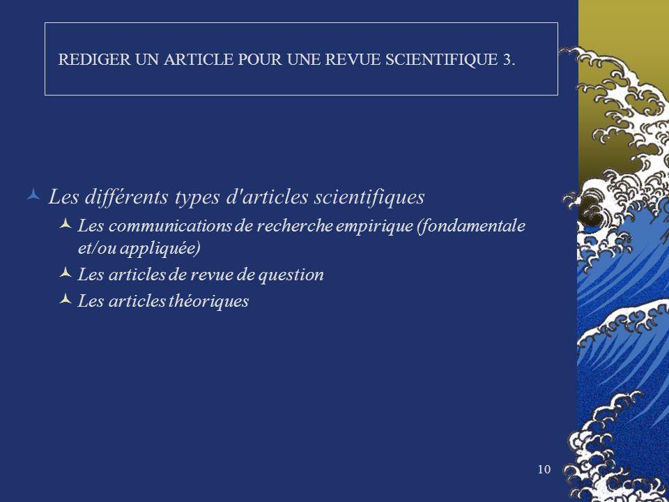 10 REDIGER UN ARTICLE POUR UNE REVUE SCIENTIFIQUE 3. Les différents types d'articles scientifiques Les communications de recherche empirique (fondamen
