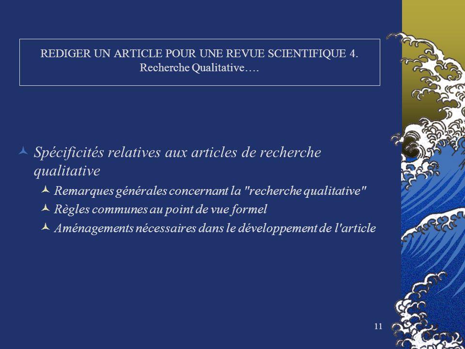 11 REDIGER UN ARTICLE POUR UNE REVUE SCIENTIFIQUE 4. Recherche Qualitative…. Spécificités relatives aux articles de recherche qualitative Remarques gé