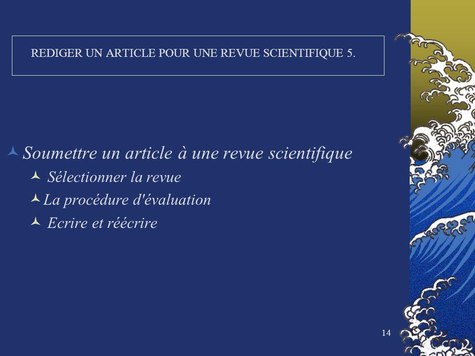 14 REDIGER UN ARTICLE POUR UNE REVUE SCIENTIFIQUE 5. Soumettre un article à une revue scientifique Sélectionner la revue La procédure d'évaluation Ecr