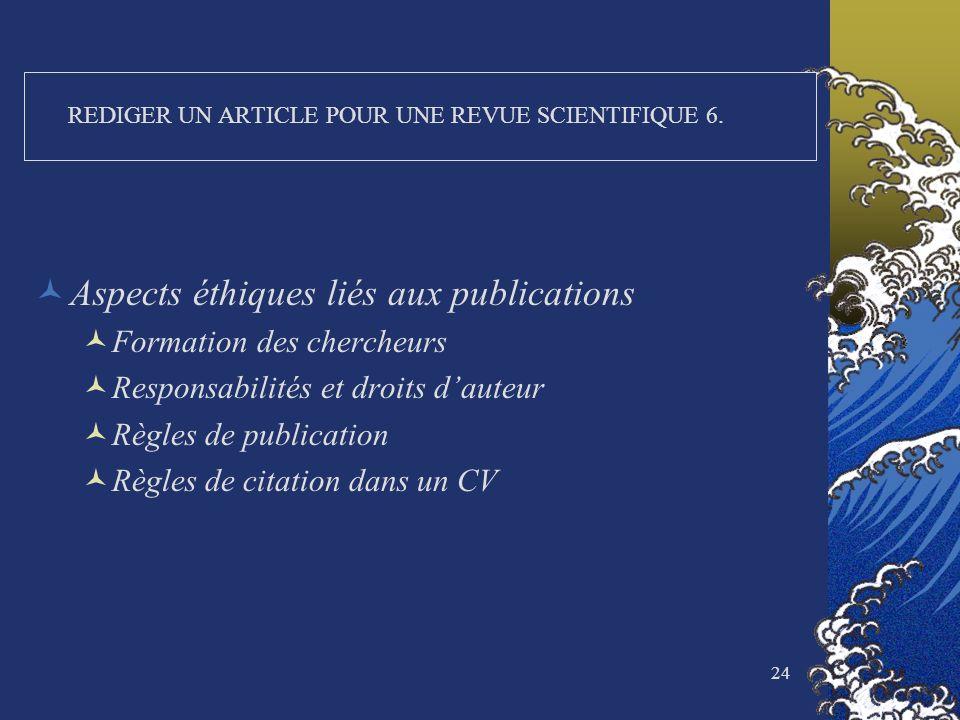 24 REDIGER UN ARTICLE POUR UNE REVUE SCIENTIFIQUE 6. Aspects éthiques liés aux publications Formation des chercheurs Responsabilités et droits dauteur