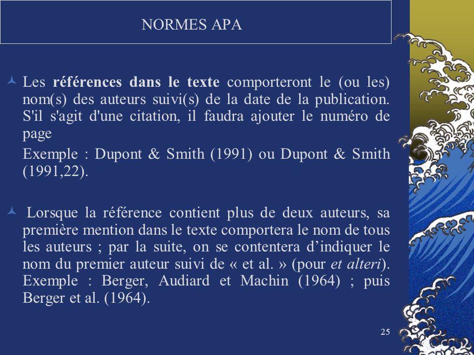 25 NORMES APA Les références dans le texte comporteront le (ou les) nom(s) des auteurs suivi(s) de la date de la publication. S'il s'agit d'une citati