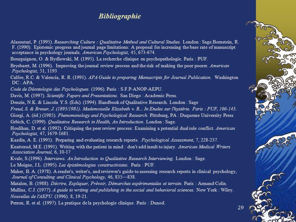 29 Bibliographie Alasuutari, P. (1995). Researching Culture : Qualitative Method and Cultural Studies. London : Sage.Bornstein, R. F. (1990). Epistemi