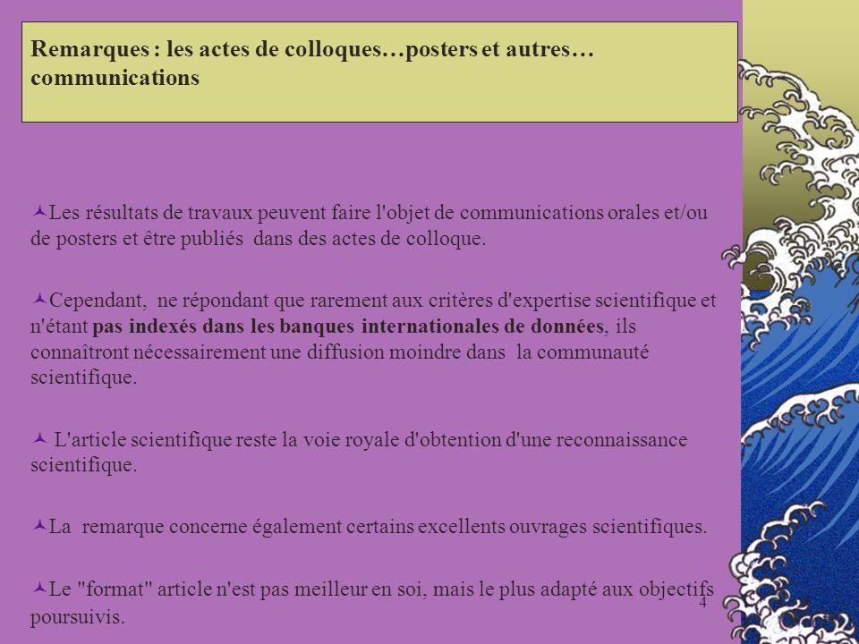 4 Remarques : les actes de colloques…posters et autres… communications Les résultats de travaux peuvent faire l'objet de communications orales et/ou d
