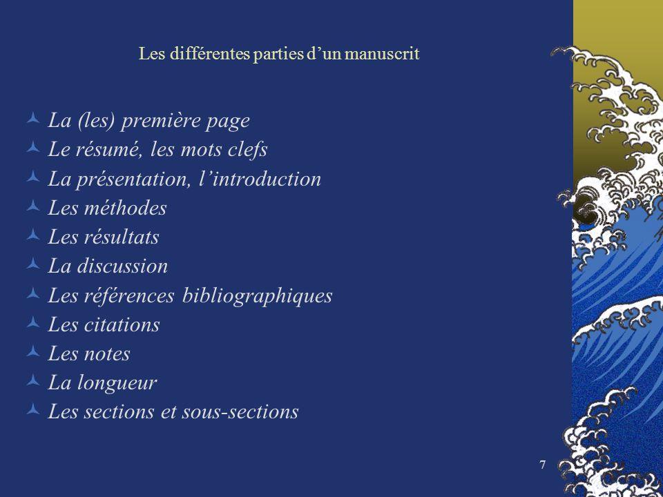 7 Les différentes parties dun manuscrit La (les) première page Le résumé, les mots clefs La présentation, lintroduction Les méthodes Les résultats La