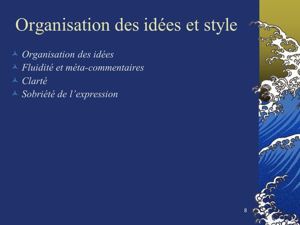 8 Organisation des idées et style Organisation des idées Fluidité et méta-commentaires Clarté Sobriété de lexpression