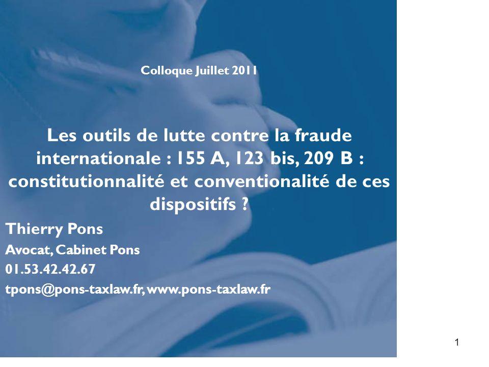 Thierry PONS, Cabinet PONS1 Colloque Juillet 2011 Les outils de lutte contre la fraude internationale : 155 A, 123 bis, 209 B : constitutionnalité et