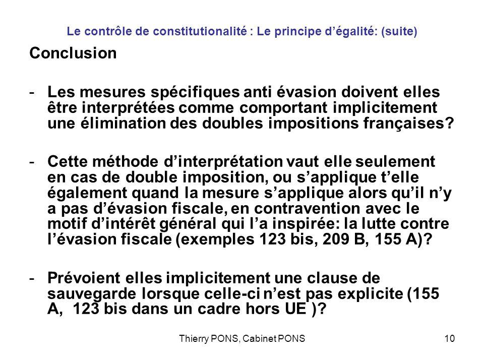 Thierry PONS, Cabinet PONS10 Le contrôle de constitutionalité : Le principe dégalité: (suite) Conclusion -Les mesures spécifiques anti évasion doivent