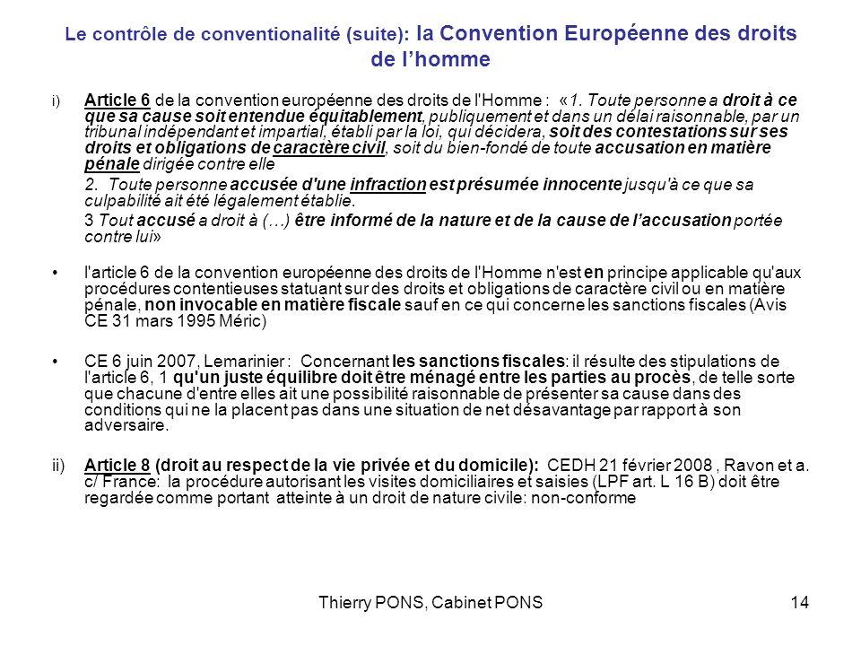 Thierry PONS, Cabinet PONS14 Le contrôle de conventionalité (suite): la Convention Européenne des droits de lhomme i) Article 6 de la convention europ
