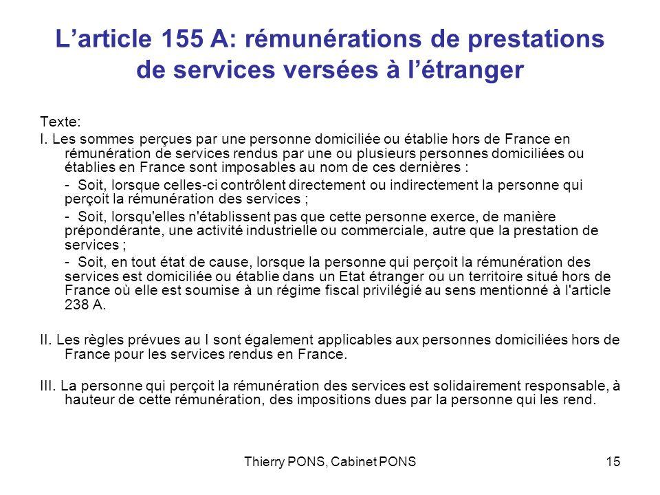 Thierry PONS, Cabinet PONS15 Larticle 155 A: rémunérations de prestations de services versées à létranger Texte: I. Les sommes perçues par une personn