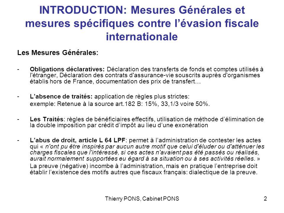 Thierry PONS, Cabinet PONS2 INTRODUCTION: Mesures Générales et mesures spécifiques contre lévasion fiscale internationale Les Mesures Générales: -Obli