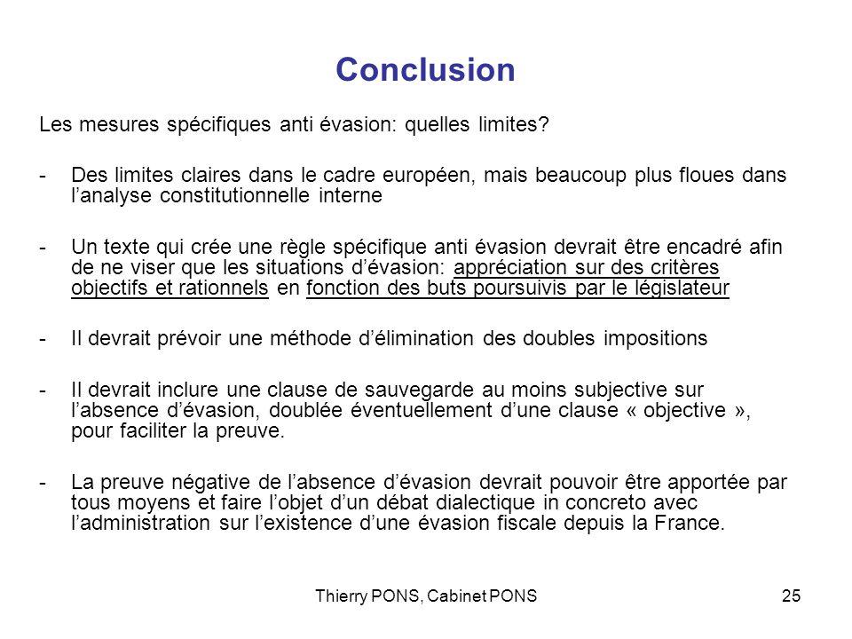 Thierry PONS, Cabinet PONS25 Conclusion Les mesures spécifiques anti évasion: quelles limites? -Des limites claires dans le cadre européen, mais beauc