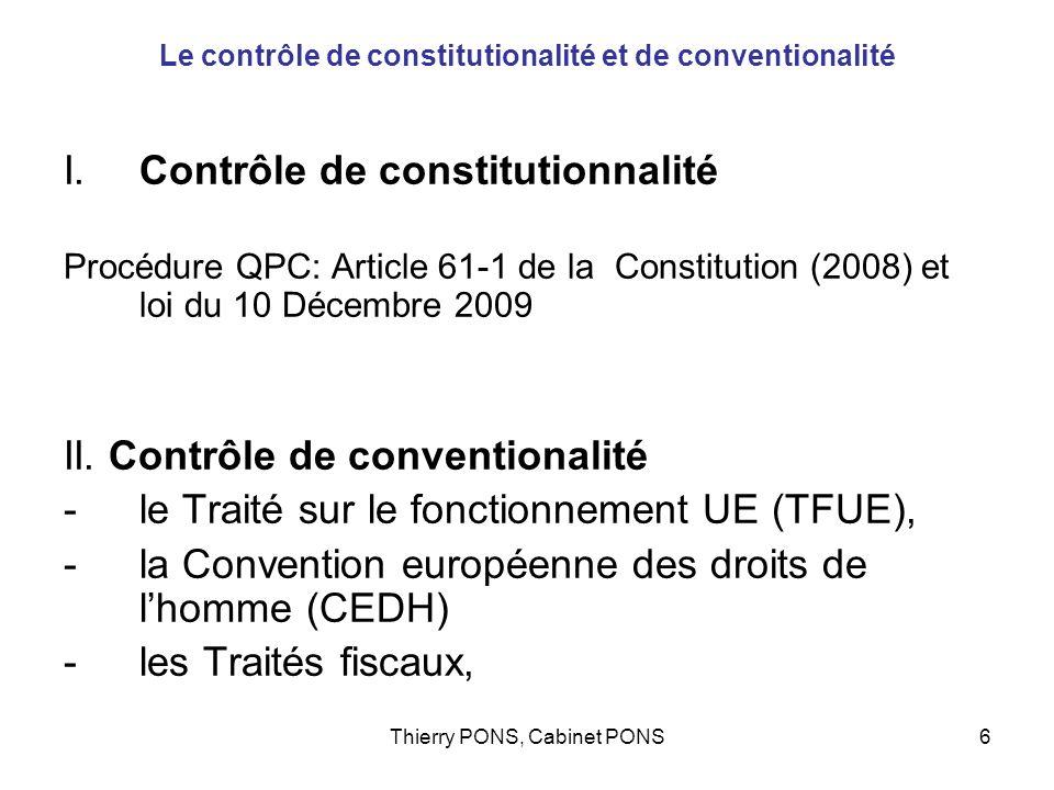 Thierry PONS, Cabinet PONS6 Le contrôle de constitutionalité et de conventionalité I.Contrôle de constitutionnalité Procédure QPC: Article 61-1 de la