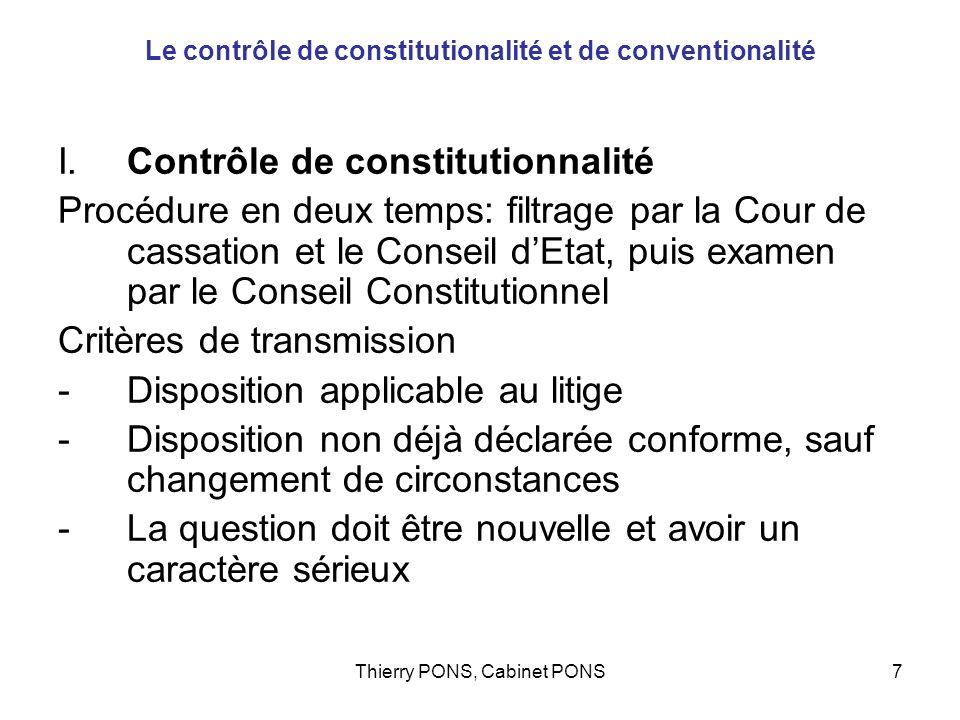 Thierry PONS, Cabinet PONS7 Le contrôle de constitutionalité et de conventionalité I.Contrôle de constitutionnalité Procédure en deux temps: filtrage
