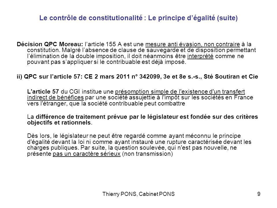 Thierry PONS, Cabinet PONS10 Le contrôle de constitutionalité : Le principe dégalité: (suite) Conclusion -Les mesures spécifiques anti évasion doivent elles être interprétées comme comportant implicitement une élimination des doubles impositions françaises.