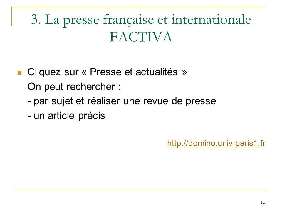 3. La presse française et internationale FACTIVA Cliquez sur « Presse et actualités » On peut rechercher : - par sujet et réaliser une revue de presse