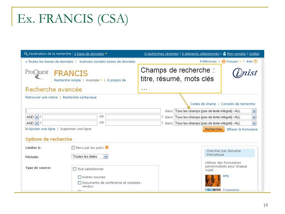 Ex. FRANCIS (CSA) Les champs de recherche : dans le titre, le résumé, les mots-clés, le texte Champs de recherche : titre, résumé, mots clés … 19