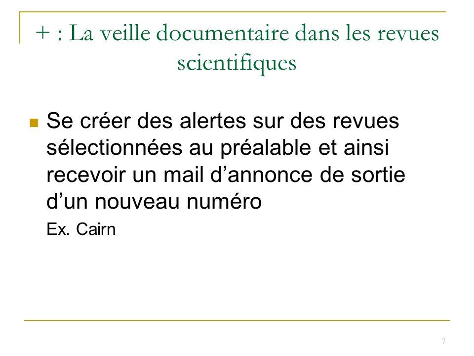 + : La veille documentaire dans les revues scientifiques Se créer des alertes sur des revues sélectionnées au préalable et ainsi recevoir un mail dannonce de sortie dun nouveau numéro Ex.