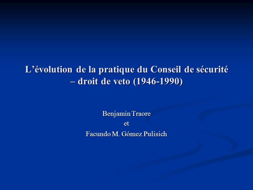 Lévolution de la pratique du Conseil de sécurité – droit de veto (1946-1990) Benjamin Traore et Facundo M. Gómez Pulisich