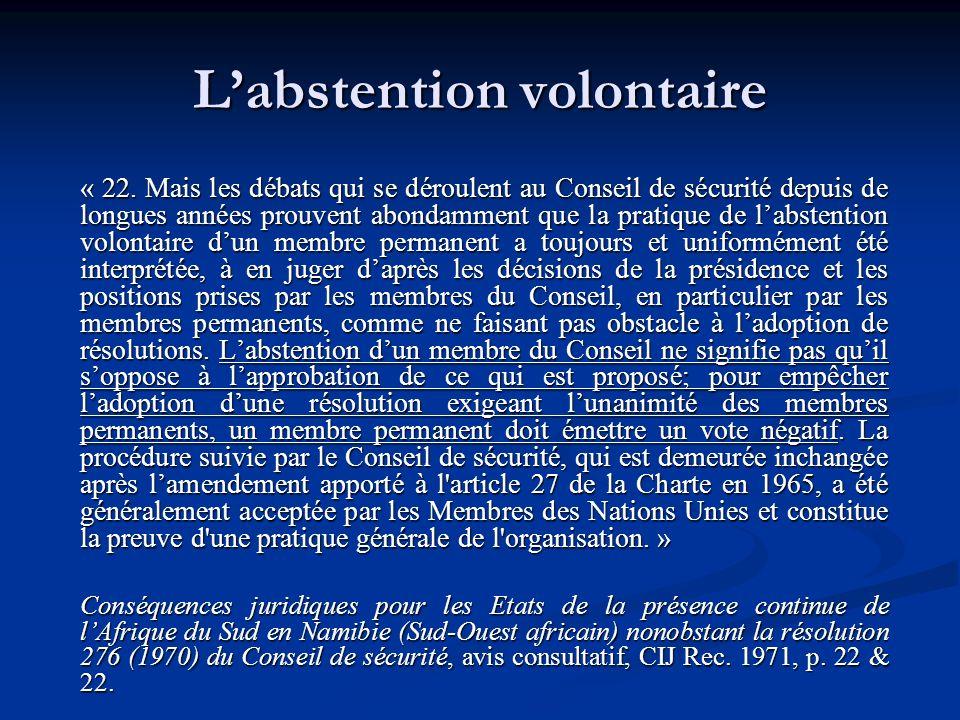 « 22. Mais les débats qui se déroulent au Conseil de sécurité depuis de longues années prouvent abondamment que la pratique de labstention volontaire