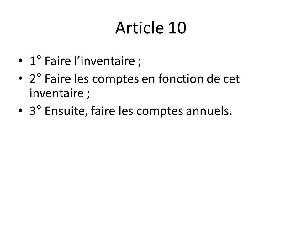 Article 10 1° Faire linventaire ; 2° Faire les comptes en fonction de cet inventaire ; 3° Ensuite, faire les comptes annuels.