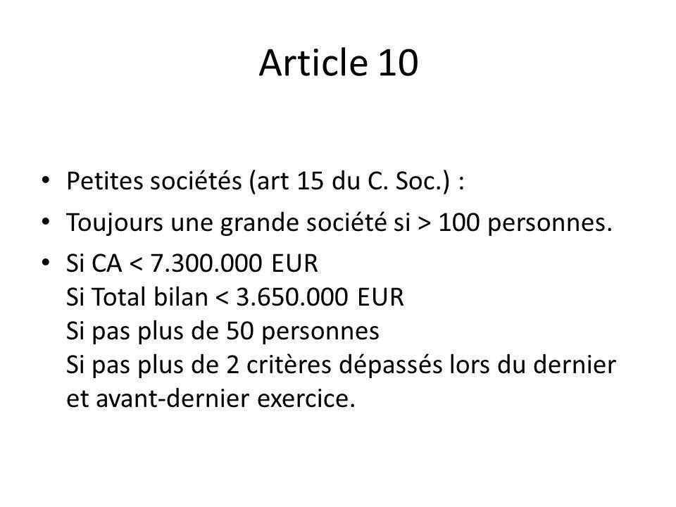 Article 10 Petites sociétés (art 15 du C. Soc.) : Toujours une grande société si > 100 personnes. Si CA < 7.300.000 EUR Si Total bilan < 3.650.000 EUR