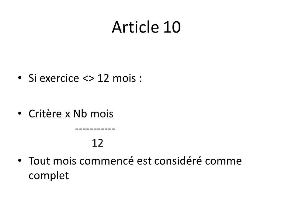 Article 10 Si exercice <> 12 mois : Critère x Nb mois ----------- 12 Tout mois commencé est considéré comme complet