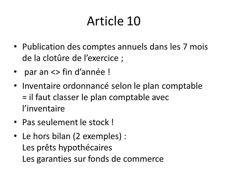 Article 10 Publication des comptes annuels dans les 7 mois de la clotûre de lexercice ; par an <> fin dannée ! Inventaire ordonnancé selon le plan com