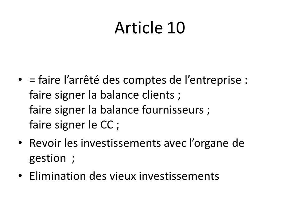 Article 10 = faire larrêté des comptes de lentreprise : faire signer la balance clients ; faire signer la balance fournisseurs ; faire signer le CC ;