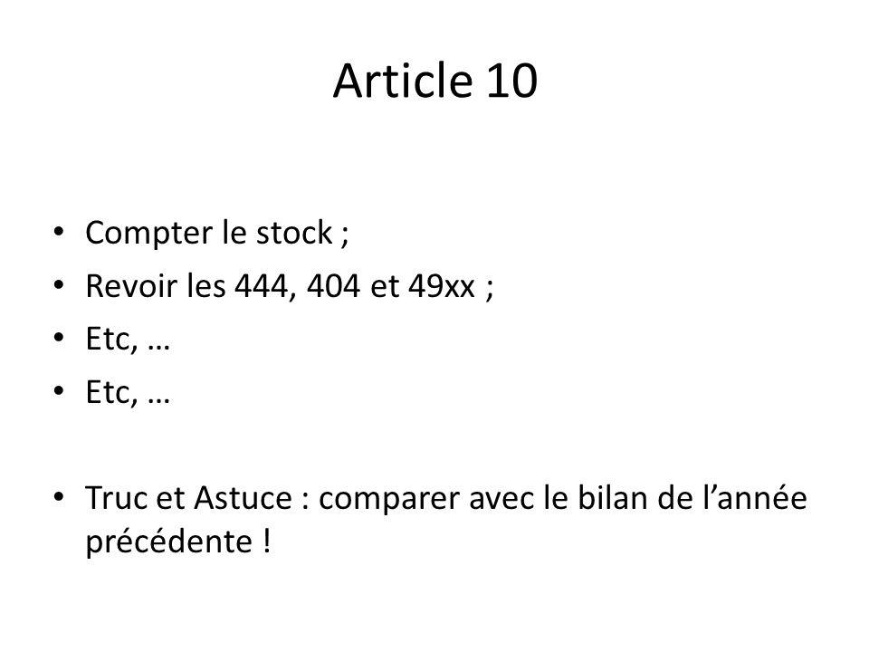 Article 10 Compter le stock ; Revoir les 444, 404 et 49xx ; Etc, … Truc et Astuce : comparer avec le bilan de lannée précédente !