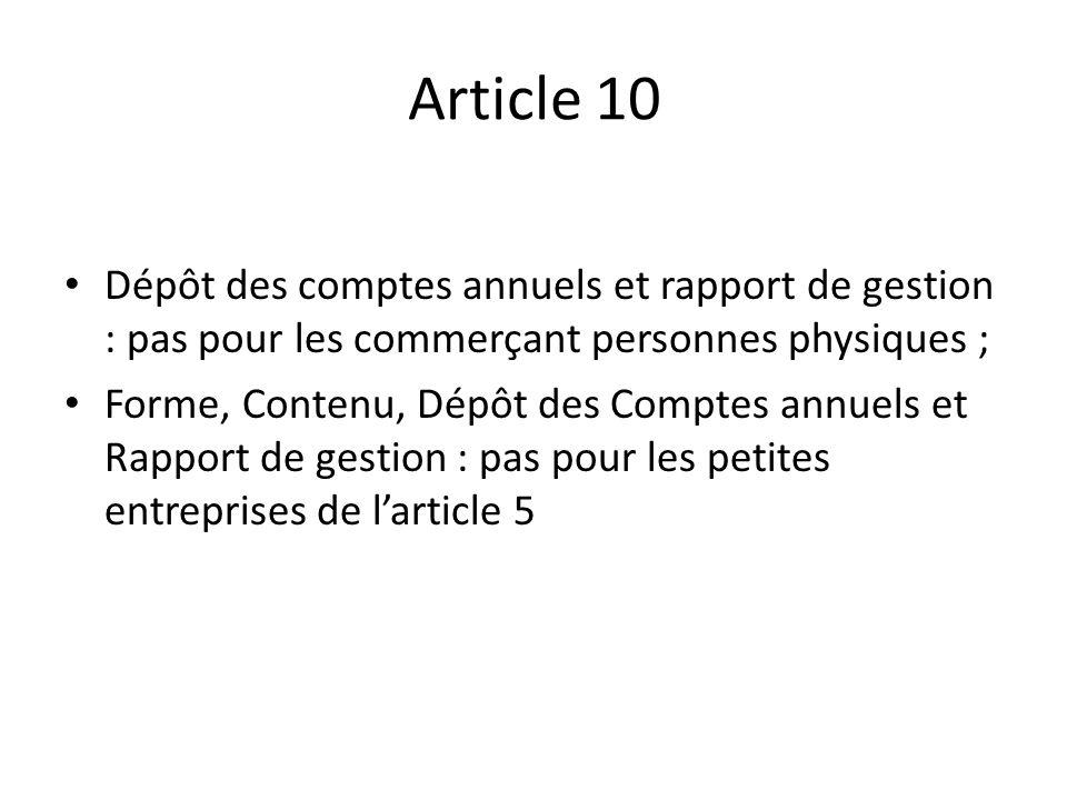 Article 10 Dépôt des comptes annuels et rapport de gestion : pas pour les commerçant personnes physiques ; Forme, Contenu, Dépôt des Comptes annuels e