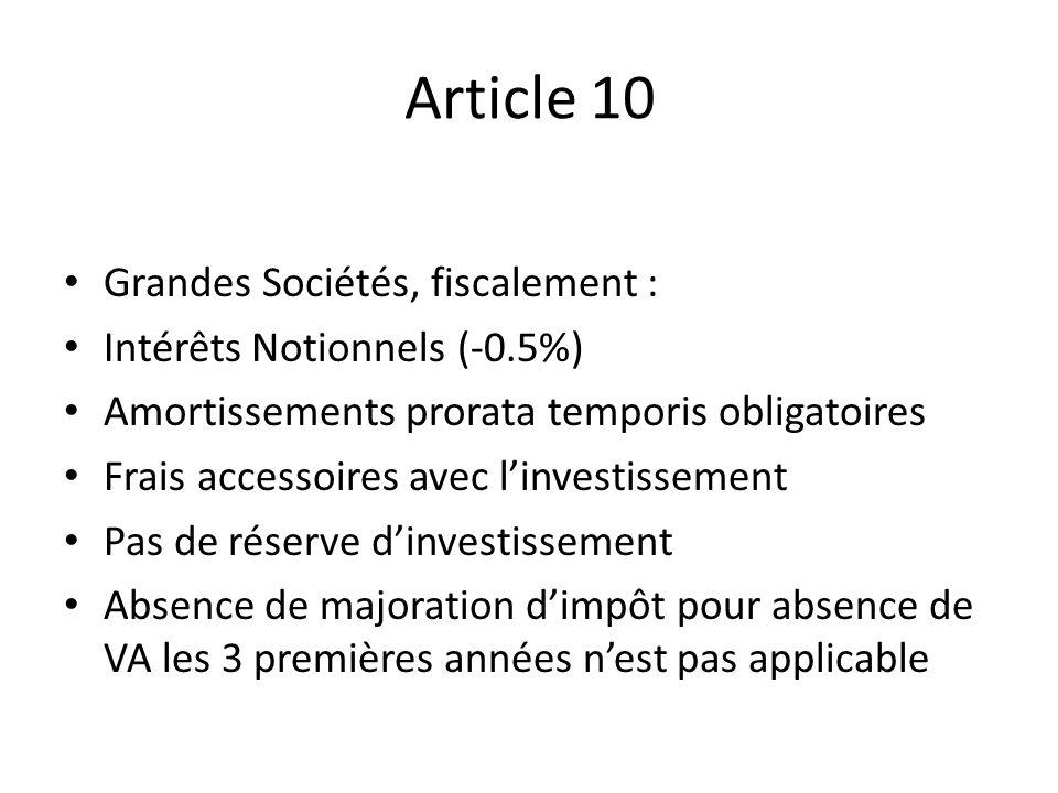 Article 10 Grandes Sociétés, fiscalement : Intérêts Notionnels (-0.5%) Amortissements prorata temporis obligatoires Frais accessoires avec linvestisse