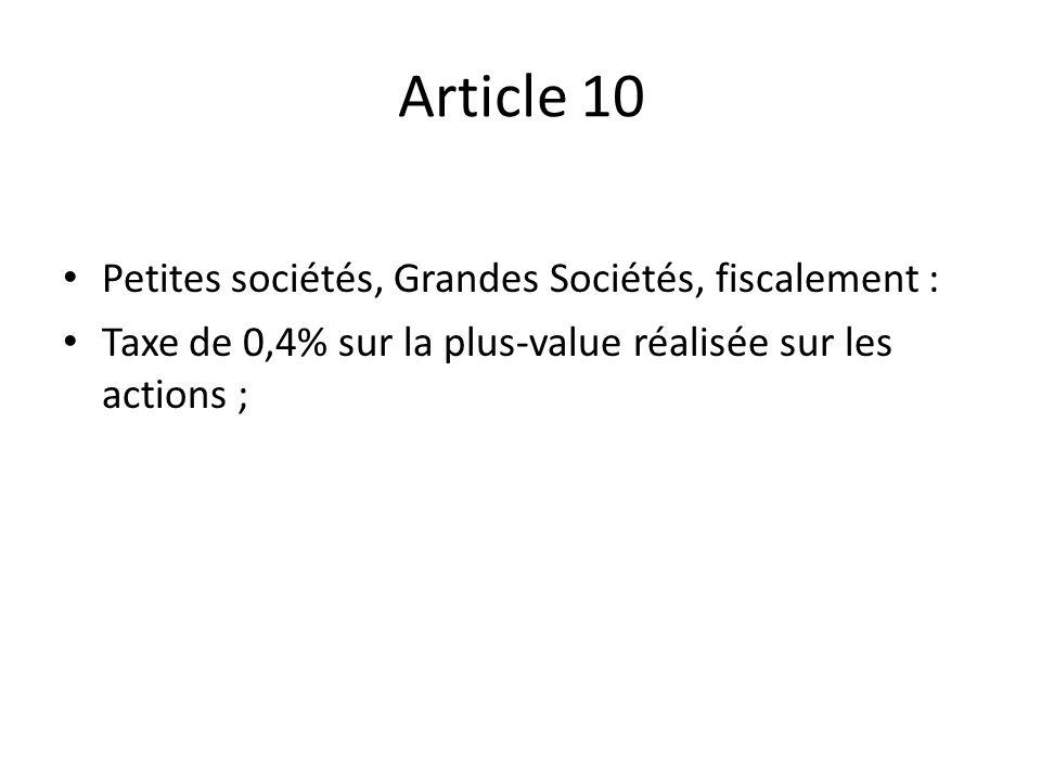Article 10 Petites sociétés, Grandes Sociétés, fiscalement : Taxe de 0,4% sur la plus-value réalisée sur les actions ;