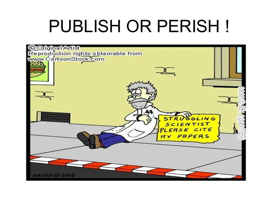 PUBLISH OR PERISH !