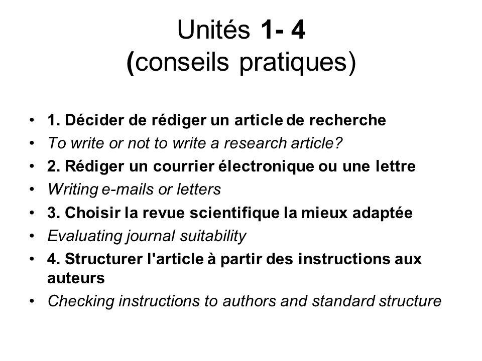 Unités 1- 4 (conseils pratiques) 1. Décider de rédiger un article de recherche To write or not to write a research article? 2. Rédiger un courrier éle