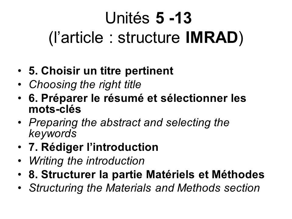 Unités 5 -13 (larticle : structure IMRAD) 5. Choisir un titre pertinent Choosing the right title 6. Préparer le résumé et sélectionner les mots-clés P