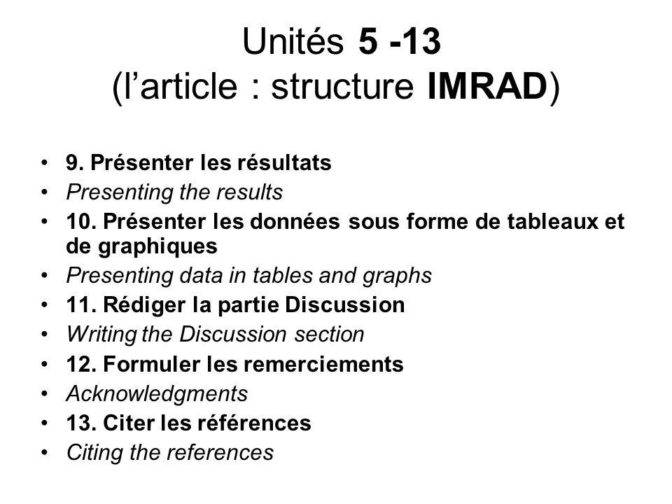Unités 5 -13 (larticle : structure IMRAD) 9. Présenter les résultats Presenting the results 10. Présenter les données sous forme de tableaux et de gra