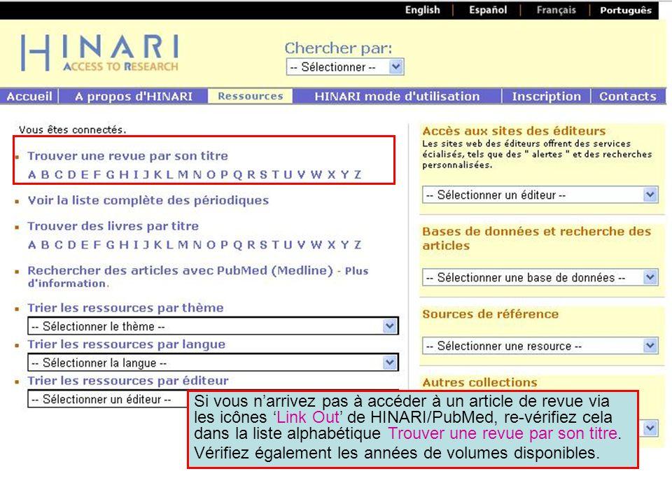 Si vous narrivez pas à accéder à un article de revue via les icônes Link Out de HINARI/PubMed, re-vérifiez cela dans la liste alphabétique Trouver une revue par son titre.