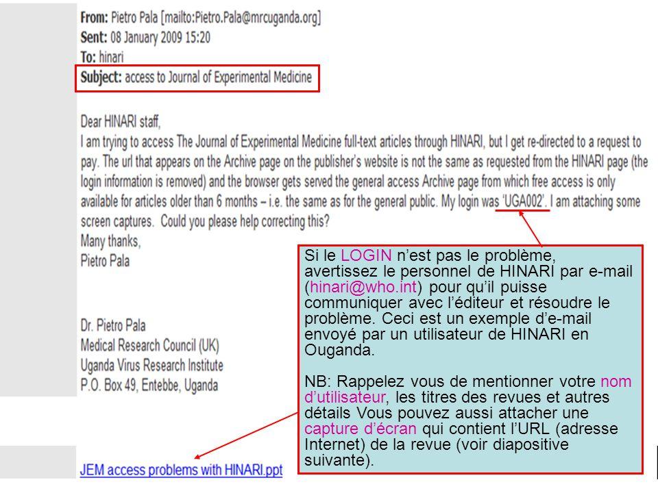 Si le LOGIN nest pas le problème, avertissez le personnel de HINARI par e-mail (hinari@who.int) pour quil puisse communiquer avec léditeur et résoudre le problème.