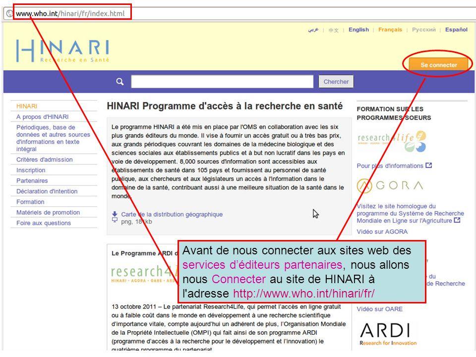Avant de nous connecter aux sites web des services déditeurs partenaires, nous allons nous Connecter au site de HINARI à l adresse http://www.who.int/hinari/fr/