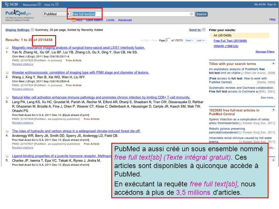 PubMed a aussi créé un sous ensemble nommé free full text[sb] (Texte intégral gratuit). Ces articles sont disponibles à quiconque accède à PubMed. En