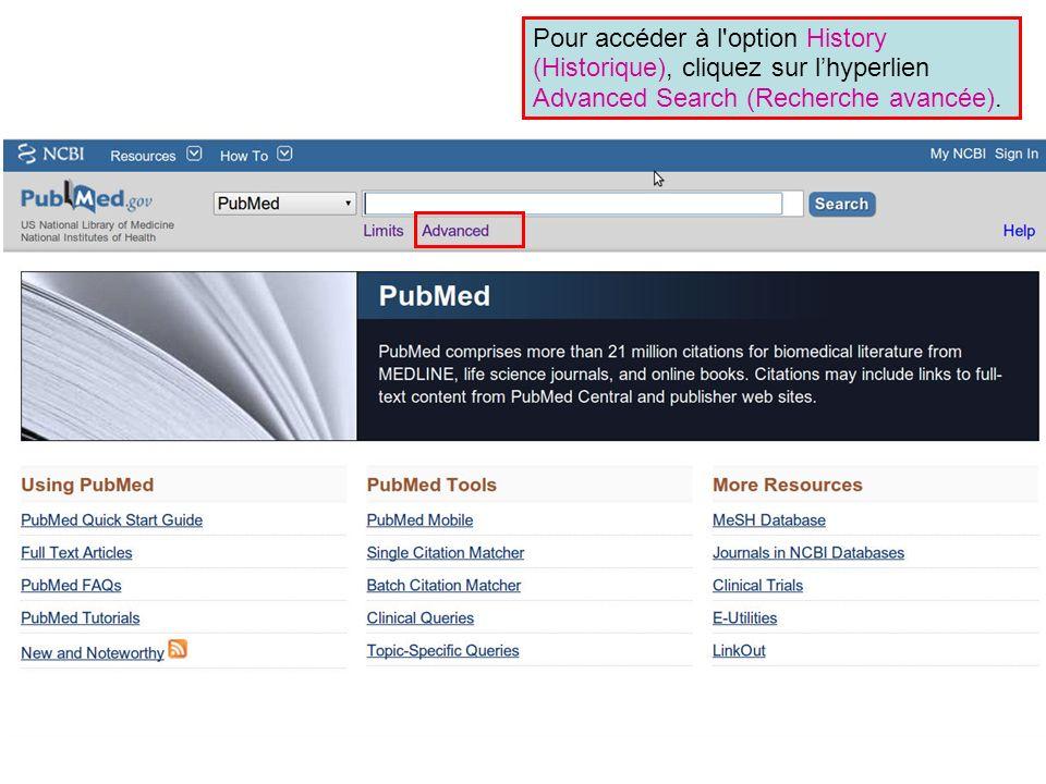 Pour accéder à l'option History (Historique), cliquez sur lhyperlien Advanced Search (Recherche avancée).